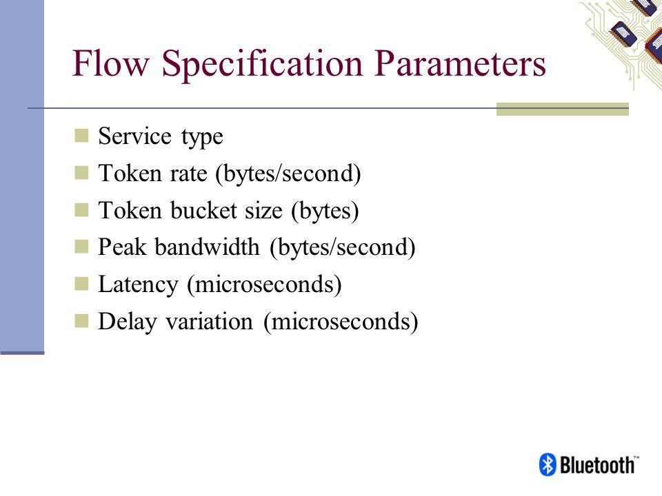 Flow Specification Parameters Service type Token rate (bytes/second) Token bucket size (bytes) Peak bandwidth (bytes/second) Latency (microseconds) De
