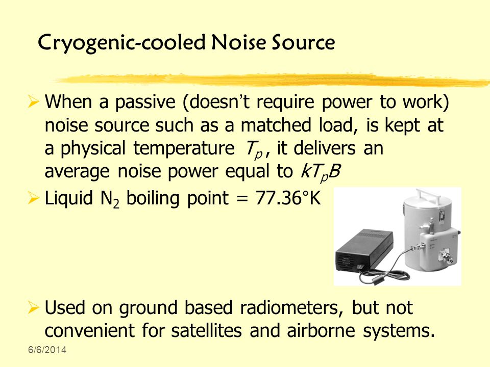 6/6/2014 Cryogenic-cooled Noise Source When a passive (doesnt require power to work) noise source such as a matched load, is kept at a physical temper