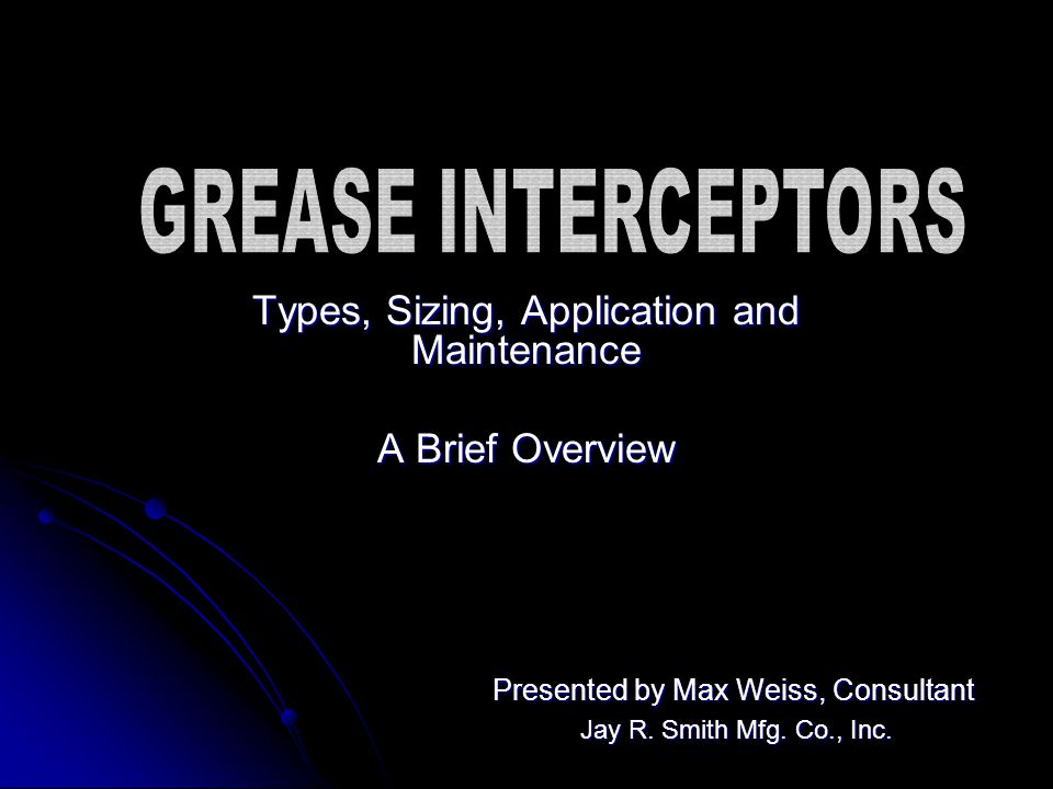 Types, Sizing, Application and Maintenance A Brief Overview Presented by Max Weiss, Consultant Jay R.