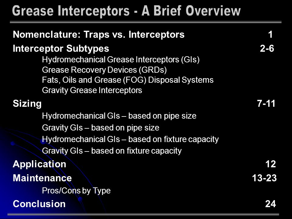 Nomenclature clarification Recent changes in codes and standards to clarify mixed terms Trap has been eliminated in ASME Standards, UPC, CSA and (pending) IPC Interceptor is deemed to be a more inclusive term Interceptor allows for a more precise distinction between devices First official adoption was by IAPMO during its comprehensive rewrite of Chapter Ten (10) of the Uniform Plumbing Code.