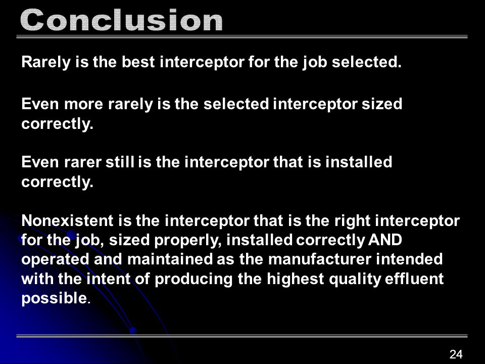 Rarely is the best interceptor for the job selected. Even more rarely is the selected interceptor sized correctly. Even rarer still is the interceptor