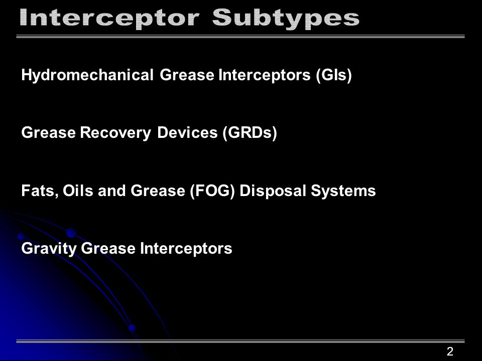 Hydromechanical Grease Interceptors (GIs) Grease Recovery Devices (GRDs) Fats, Oils and Grease (FOG) Disposal Systems Gravity Grease Interceptors 2