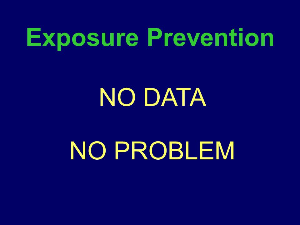NO DATA NO PROBLEM Exposure Prevention