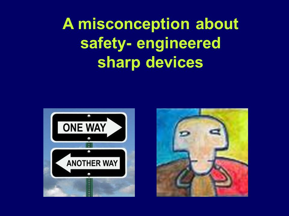 A misconception about safety- engineered sharp devices