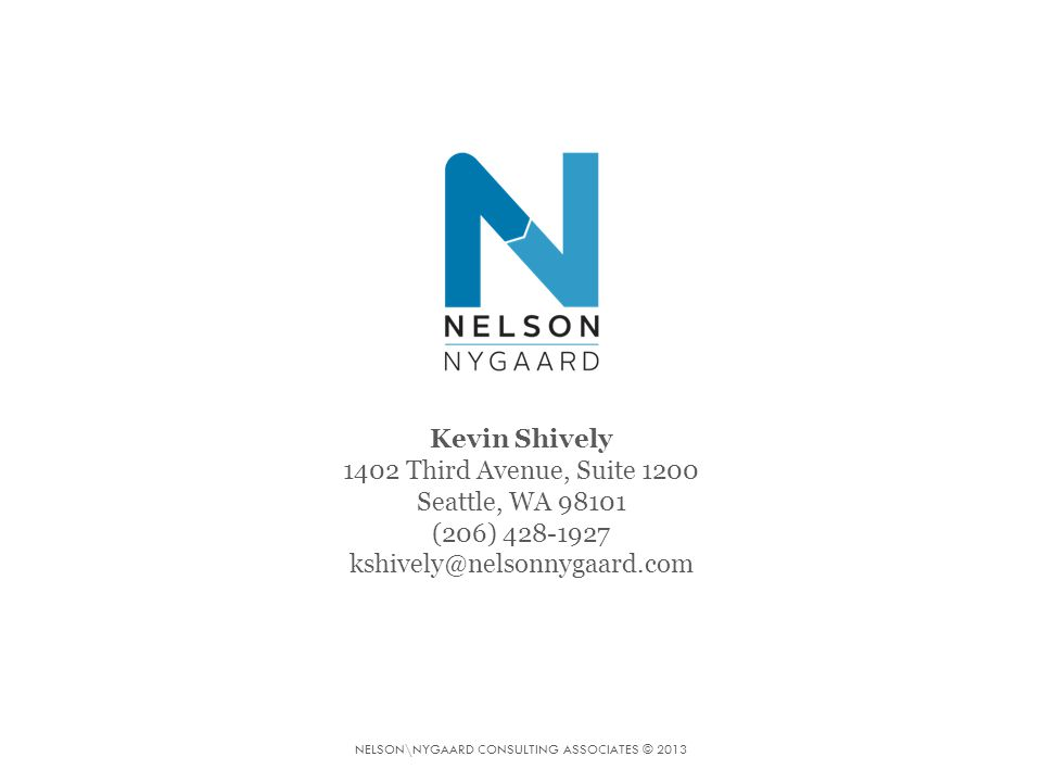 NELSON\NYGAARD CONSULTING ASSOCIATES © 2013 Kevin Shively 1402 Third Avenue, Suite 1200 Seattle, WA 98101 (206) 428-1927 kshively@nelsonnygaard.com