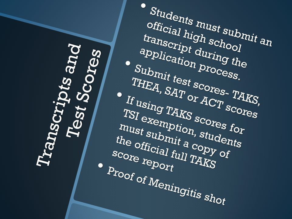 Transcripts and Test Scores Students must submit an official high school transcript during the application process.