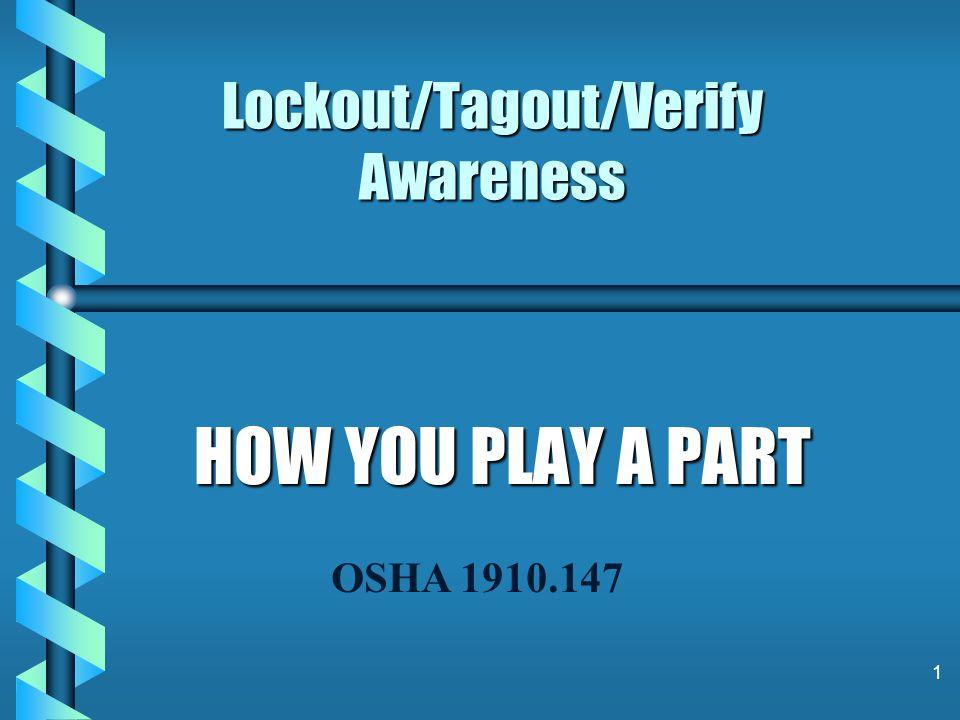 1 Lockout/Tagout/Verify Awareness HOW YOU PLAY A PART OSHA 1910.147