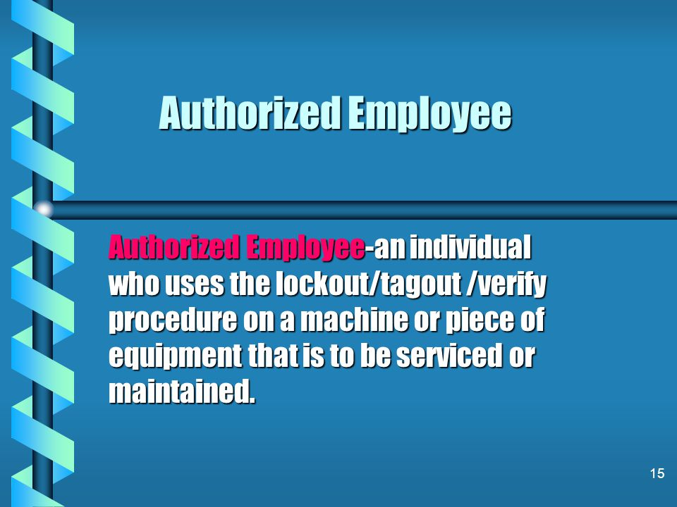 14 You Have a Role b You are either an Affected Employee b An Authorized Employee b Or Both !