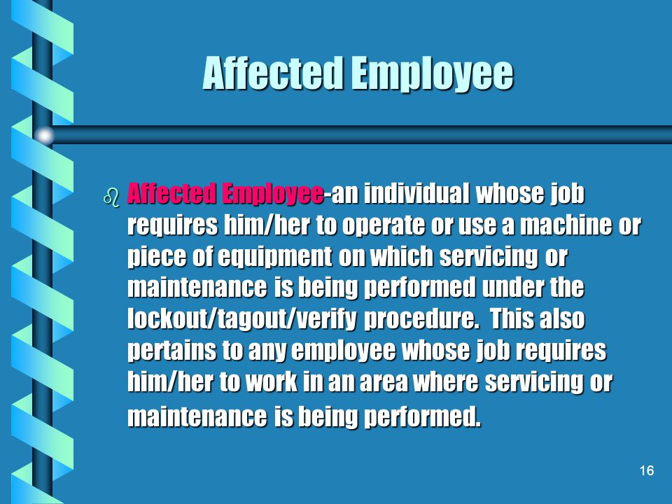 15 Authorized Employee Authorized Employee-an individual who uses the lockout/tagout /verify procedure on a machine or piece of equipment that is to b