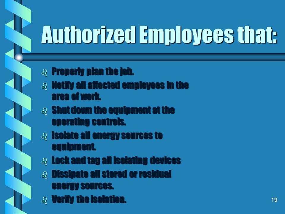 18 Key To Successful Lockout/Tagout/ Verify is: Everybody working together.