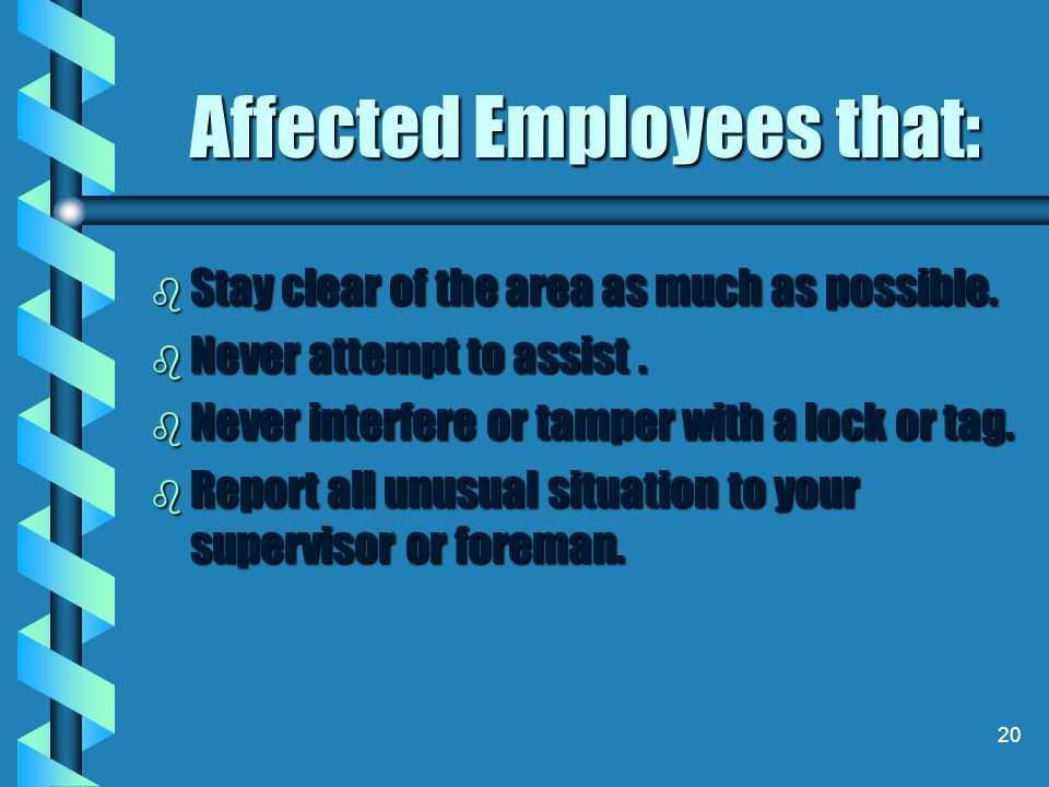 19 Authorized Employees that: b Properly plan the job. b Notify all affected employees in the area of work. b Shut down the equipment at the operating