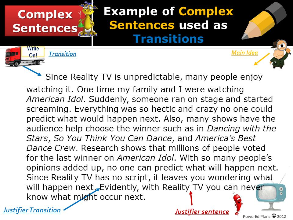 ComplexSentencesComplexSentences Transition Justifier Transition Justifier sentence Main Idea After a rough day at school, it is always fun to watch the antics on Reality TV.