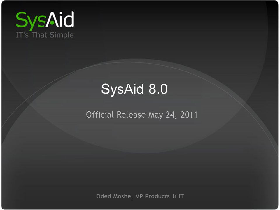 29 Oded Moshe, VP Products & IT Official Release May 24, 2011 SysAid 8.0