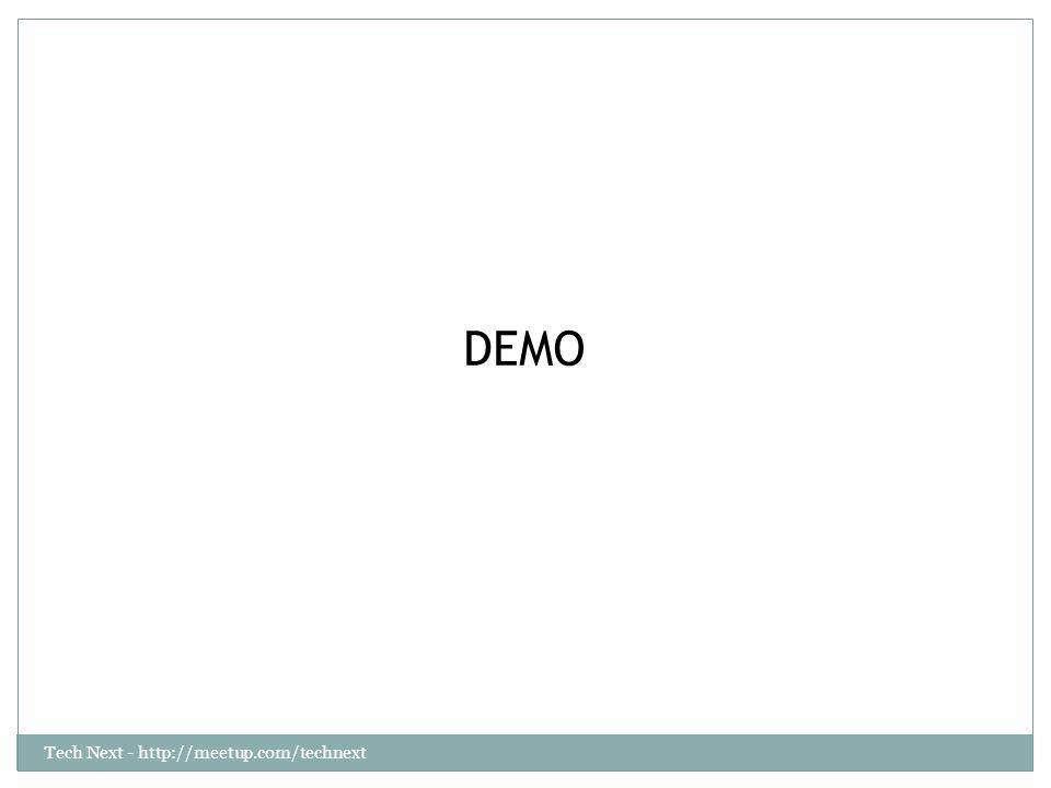 Tech Next - http://meetup.com/technext DEMO