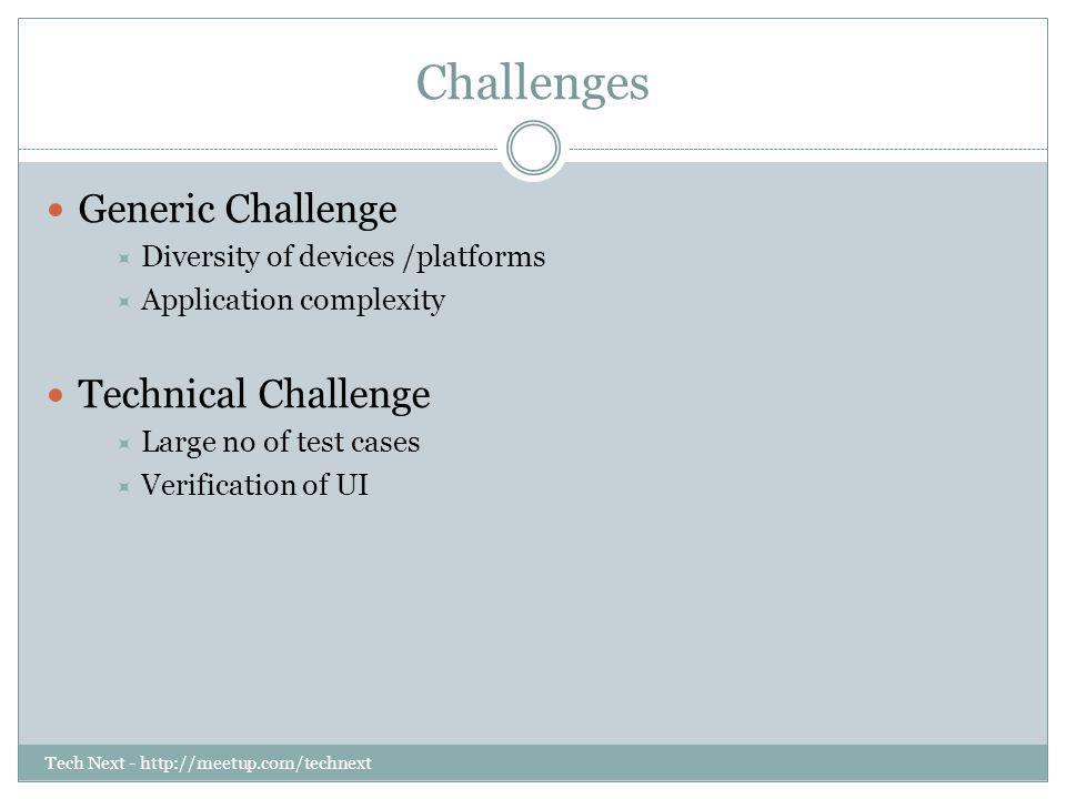 Tech Next - http://meetup.com/technext Challenges Generic Challenge Diversity of devices /platforms Application complexity Technical Challenge Large n
