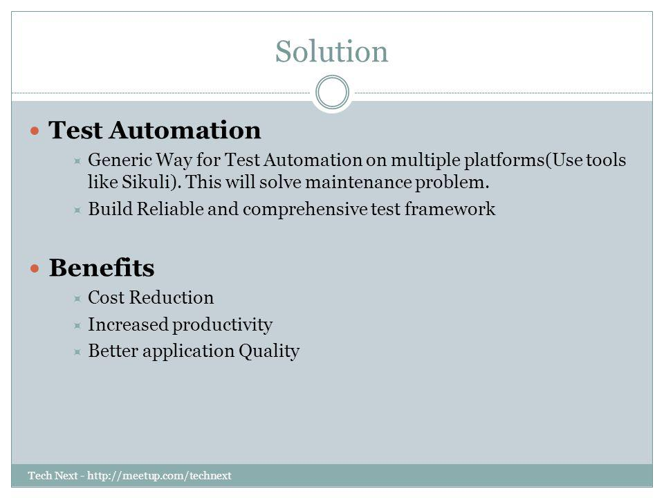 Tech Next - http://meetup.com/technext Solution Test Automation Generic Way for Test Automation on multiple platforms(Use tools like Sikuli). This wil