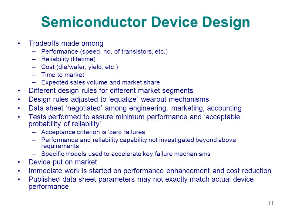 11 Semiconductor Device Design Tradeoffs made among –Performance (speed, no. of transistors, etc.) –Reliability (lifetime) –Cost (die/wafer, yield, et