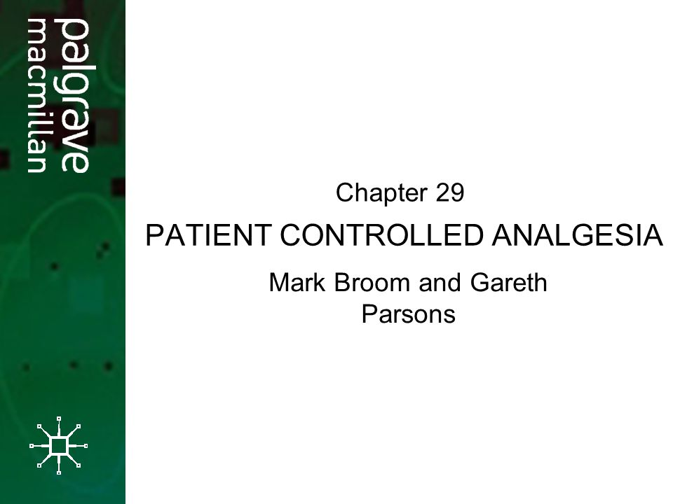 PATIENT CONTROLLED ANALGESIA Mark Broom and Gareth Parsons Chapter 29
