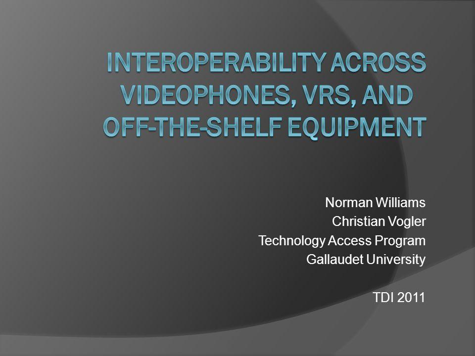 Norman Williams Christian Vogler Technology Access Program Gallaudet University TDI 2011