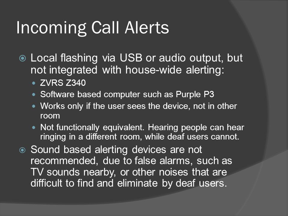 Incoming Call Alerts Local flashing via USB or audio output, but not integrated with house-wide alerting: ZVRS Z340 Software based computer such as Pu