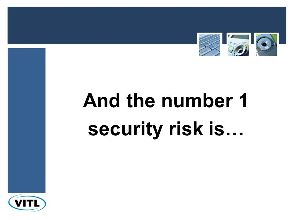 And the number 1 security risk is…