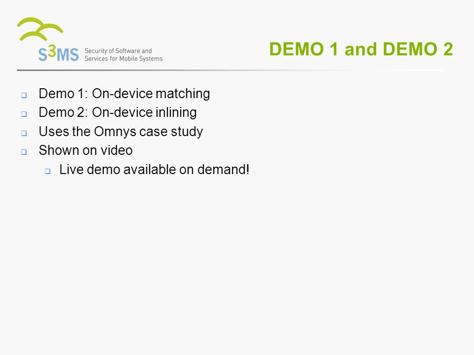 DEMO 1 and DEMO 2 Demo 1: On-device matching Demo 2: On-device inlining Uses the Omnys case study Shown on video Live demo available on demand!