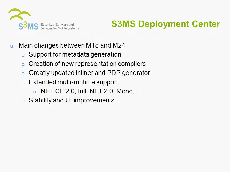 Main changes between M18 and M24 Support for metadata generation Creation of new representation compilers Greatly updated inliner and PDP generator Extended multi-runtime support.NET CF 2.0, full.NET 2.0, Mono, … Stability and UI improvements