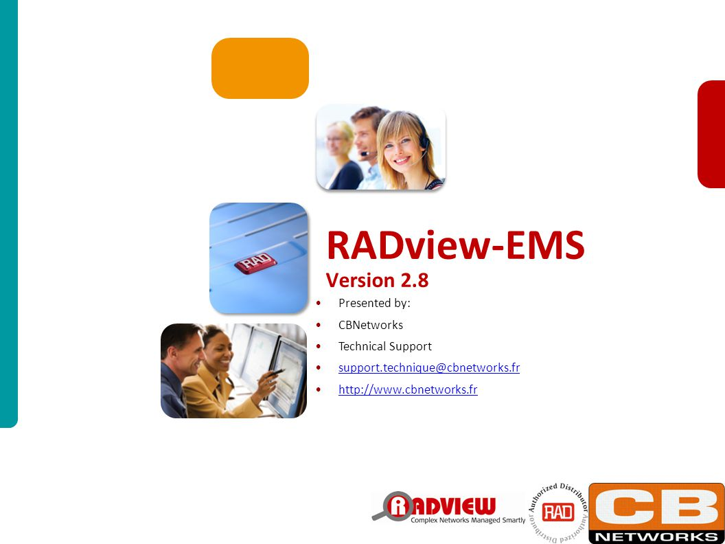 RADview-EMS Update for PM2009 Slide 2 http://www.cbnetworks.fr - support.technique@cbnetworks.fr RADview Release Schedule RADview Value Proposition Network Scheme RADview-EMS Benefits & Features Turnkey system Whats new Business-Continuity Levels* Integrations Device Management Agenda Whats next…
