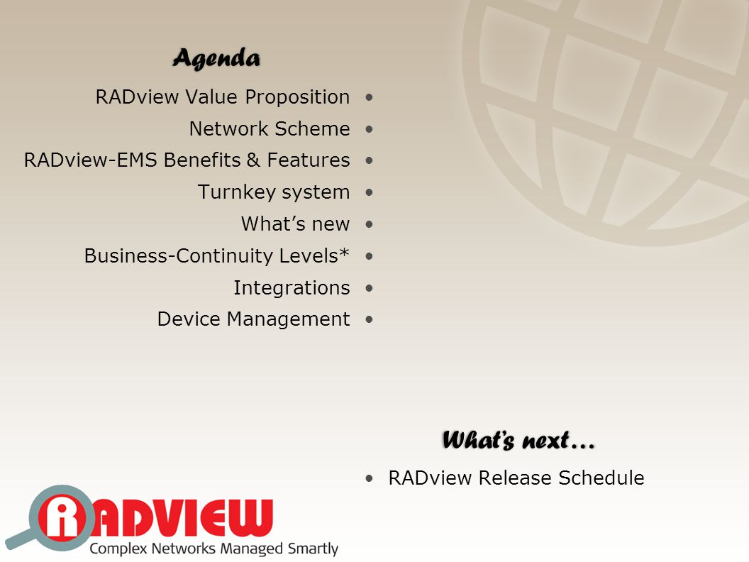 International Technical Seminar May 2011 Slide 3 http://www.cbnetworks.fr - support.technique@cbnetworks.fr RADview-EMS is a unified carrier-class management platform for RAD devices and its subsidiary companies using a variety of access channels as SNMPv1/3, HTTP/S, TFTP and Telnet/SSH.