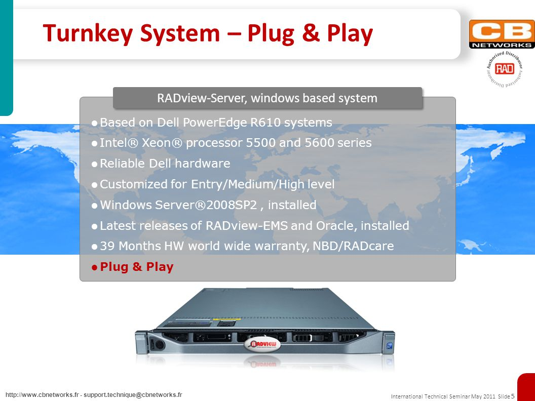 International Technical Seminar May 2011 Slide 5 http://www.cbnetworks.fr - support.technique@cbnetworks.fr Turnkey System – Plug & Play Based on Dell