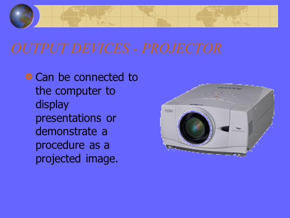 OUTPUT DEVICES - PRINTER Allows you to see a hard copy of what you have prepared. Various types available but most popular are Laser – fast and quiet