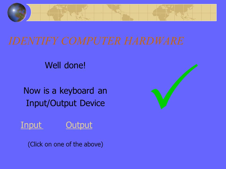 IDENTIFY COMPUTER HARDWARE Click on the keyboard