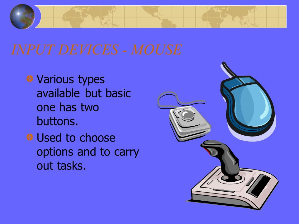 INPUT DEVICES - KEYBOARD Most commonly used input device for text data. It is composed of sections: Alphanumeric keyboard Function keys Arrow keys Num