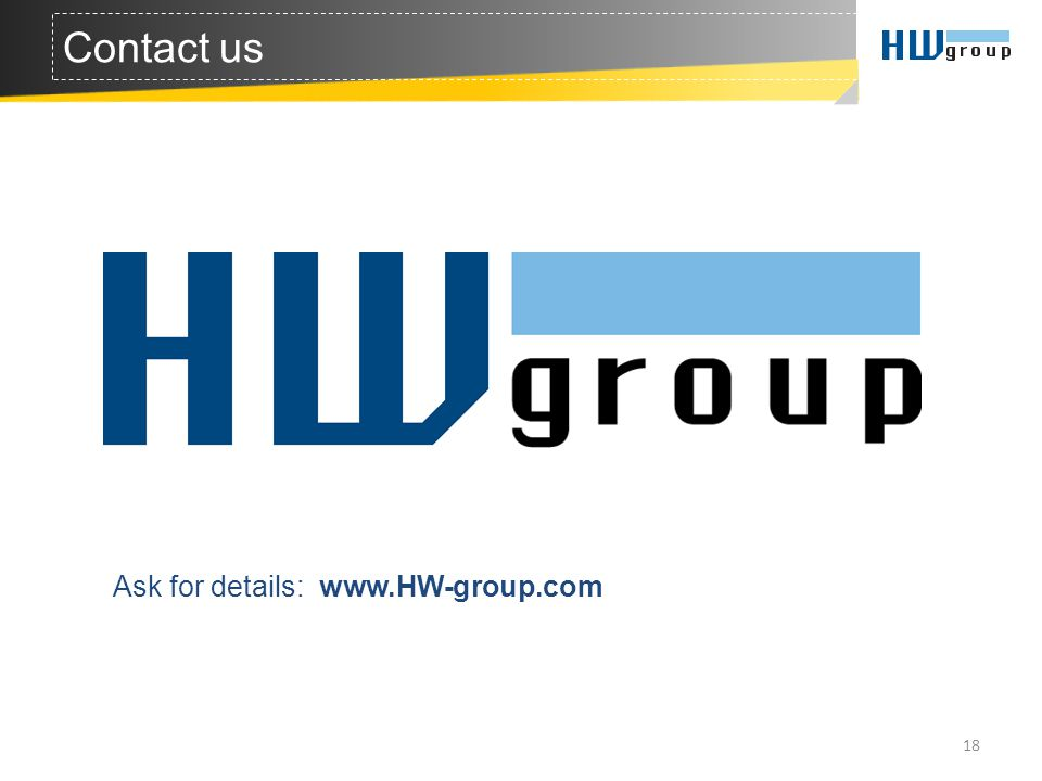 18 Contact us Ask for details: www.HW-group.com