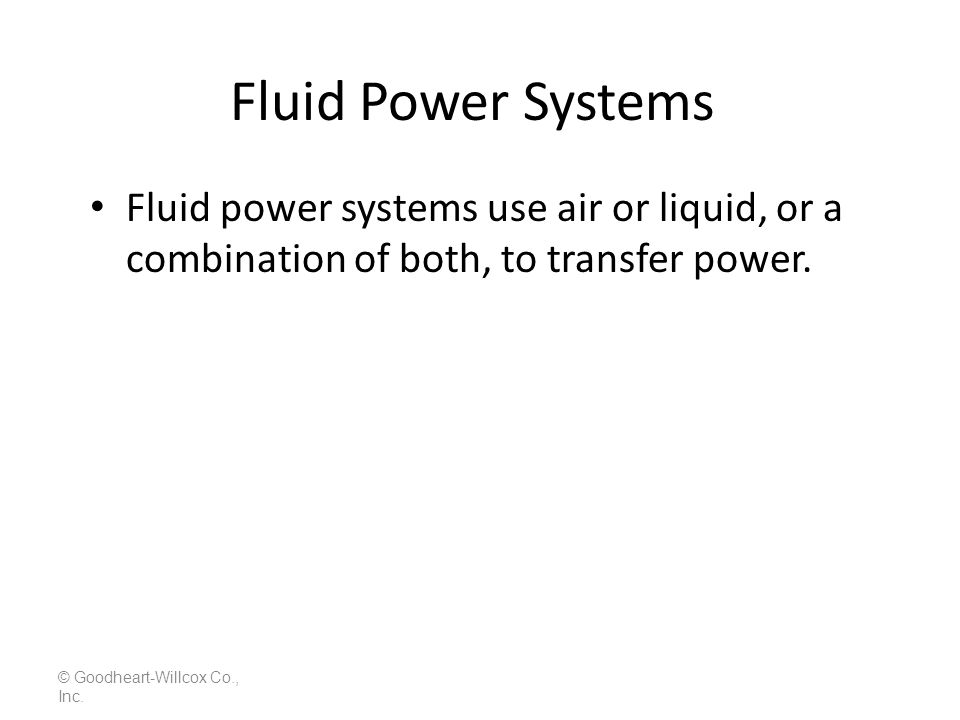 Fluid Power Systems Transfer Methods – Electrical energy is often used to drive a fluid pump.
