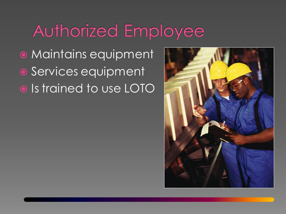 Maintains equipment Services equipment Is trained to use LOTO