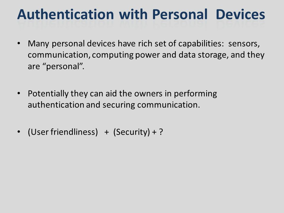 Many personal devices have rich set of capabilities: sensors, communication, computing power and data storage, and they are personal.