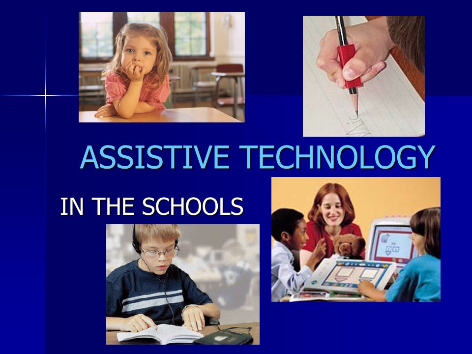 Coming Attractions Assistive Technology Defined Assistive Technology and the IEP Assistive Technology Devices Defined Examples of Assistive Tech Devices Assistive Technology Services Defined Getting Help
