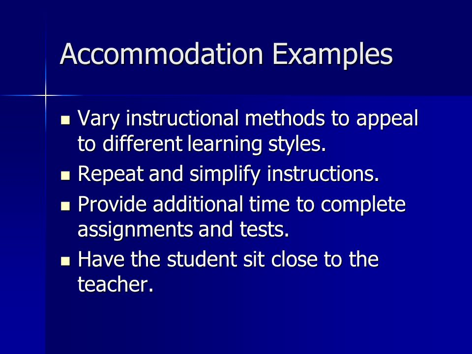 Accommodation Examples Vary instructional methods to appeal to different learning styles. Vary instructional methods to appeal to different learning s