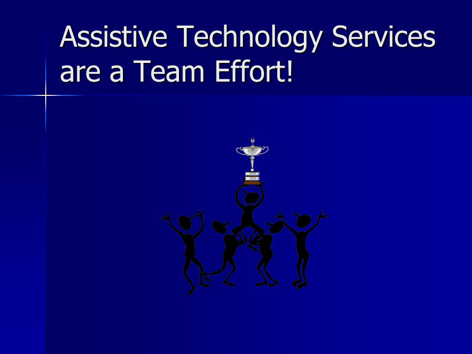 Assistive Technology Services are a Team Effort!