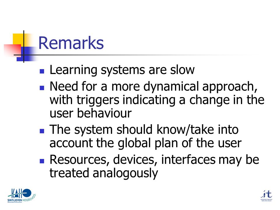 Remarks Learning systems are slow Need for a more dynamical approach, with triggers indicating a change in the user behaviour The system should know/t