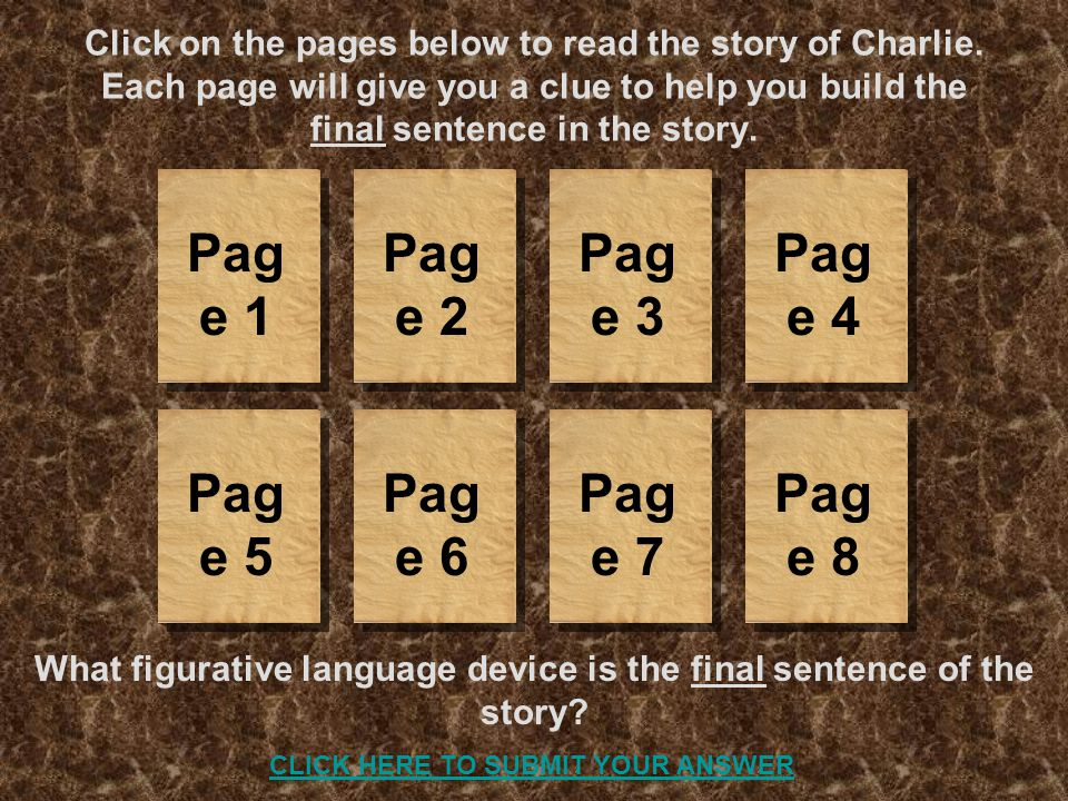 Click on the pages below to read the story of Charlie. Each page will give you a clue to help you build the final sentence in the story. What figurati
