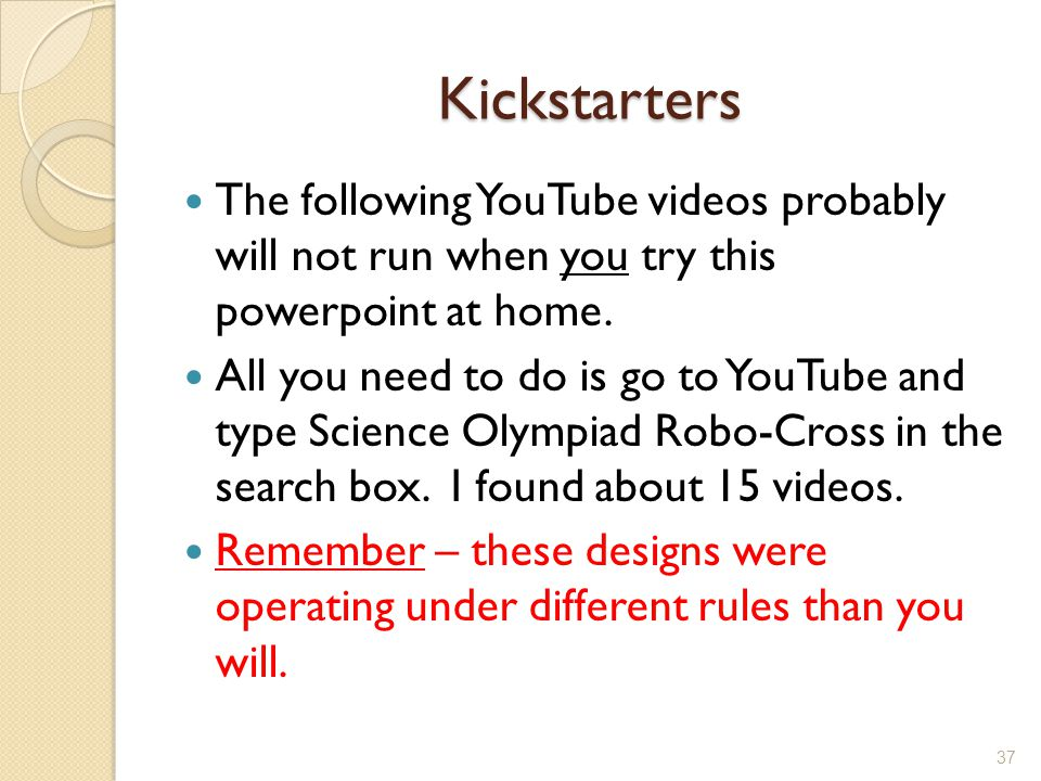 Kickstarters The following YouTube videos probably will not run when you try this powerpoint at home. All you need to do is go to YouTube and type Sci