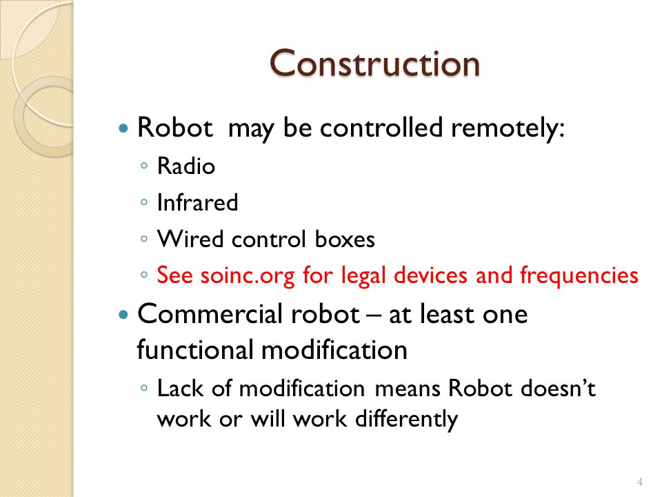 Construction -Size Robot, in ready to run position Fit, entirely, (without compression) in a 30cm x 30cm x 30cm cube Entirely means that no portion of the robot, including the antenna, has its position changed by the box If no box is used, no portion would stick out of that box Robot may change dimensions during the run May get larger May not separate into two or more active components May drop passive parts 5