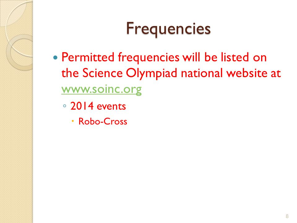 Frequencies Permitted frequencies will be listed on the Science Olympiad national website at www.soinc.org www.soinc.org 2014 events Robo-Cross 8