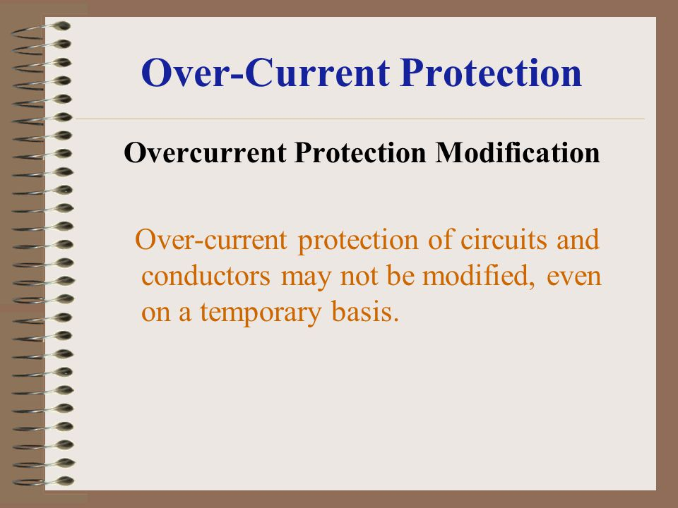 Over-Current Protection Overcurrent Protection Modification Over-current protection of circuits and conductors may not be modified, even on a temporar