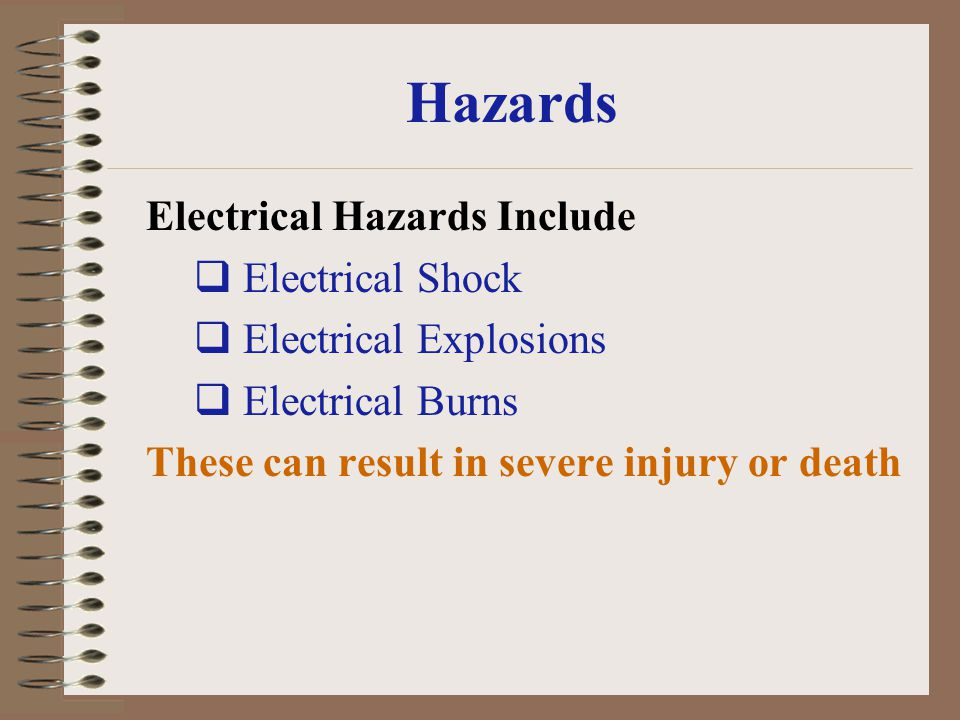 Hazards Electrical Hazards Include Electrical Shock Electrical Explosions Electrical Burns These can result in severe injury or death