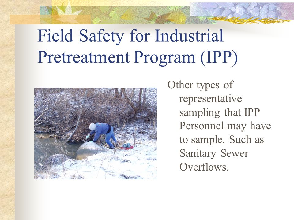 Field Safety for Industrial Pretreatment Program (IPP) Other types of representative sampling that IPP Personnel may have to sample.
