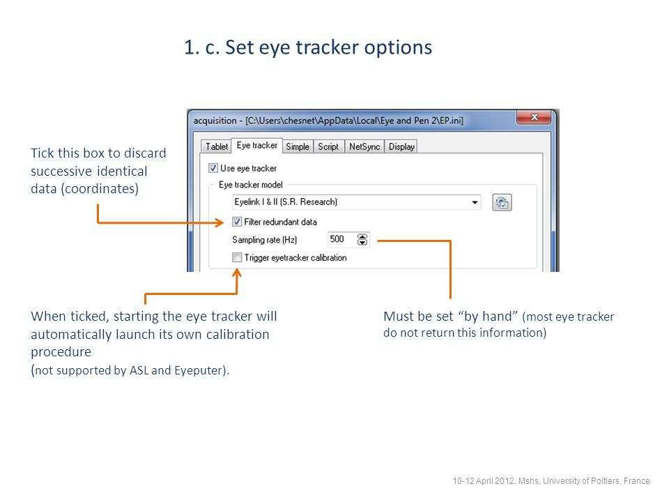 1. c. Set eye tracker options When ticked, starting the eye tracker will automatically launch its own calibration procedure ( not supported by ASL and