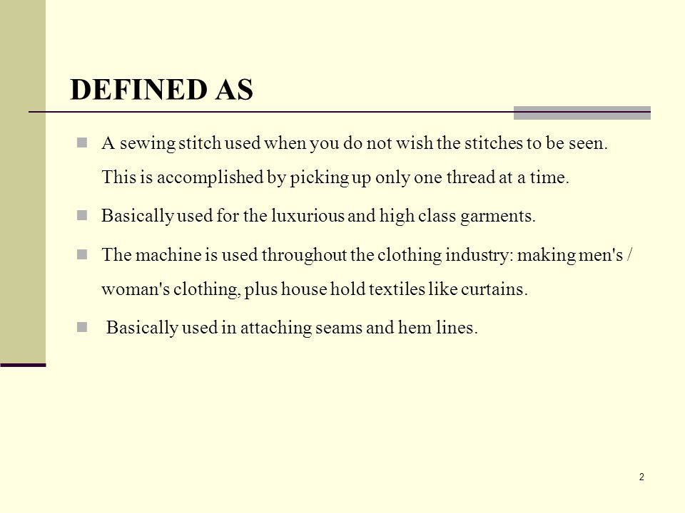 2 DEFINED AS A sewing stitch used when you do not wish the stitches to be seen. This is accomplished by picking up only one thread at a time. Basicall